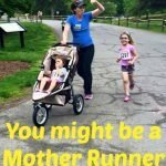 You might be a Mother Runner if…