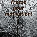 Don't let winter freeze your motivation