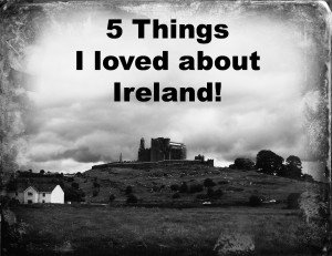 My five favorite things about Ireland
