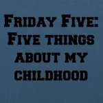 Five things about my childhood