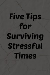 Tips for surviving stressful times