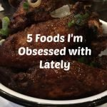 Five foods I've been obsessed with lately