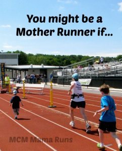 You might be Mother Runner if… (Part 2)